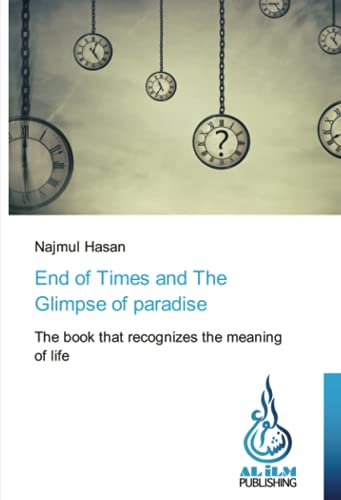 End of Times and The Glimpse of paradise: The book that recognizes the meaning of life