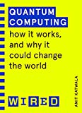 Quantum Computing (WIRED guides): How It Works and How It Could Change the World (English Edition)