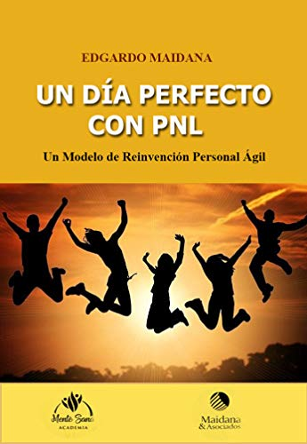 Tu Día Perfecto con Programación Neurolinguistica: Un Modelo de Reinvención Personal Ágil (A520 nº 1)
