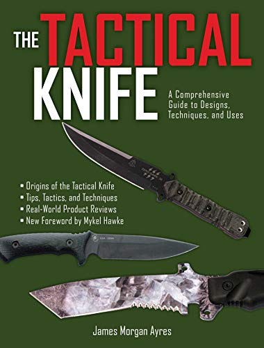 The Tactical Knife: A Comprehensive Guide to Designs, Techniques, and Uses (English Edition)