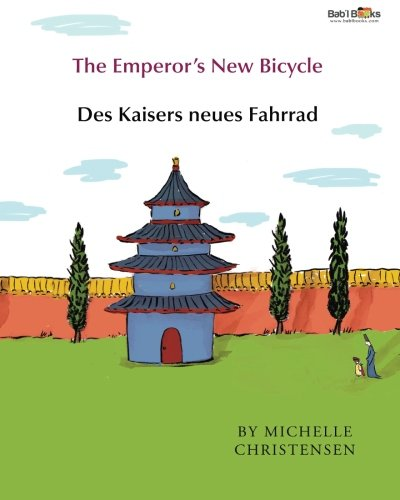 The Emperor's New Bicycle: Des Kaisers neues Fahrrad : Babl Children's Books in German and English