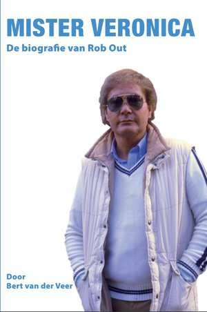 Mister Veronica: De biografie van Rob Out