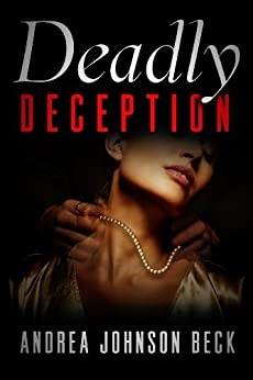 Deadly Deception (A Deadly Novel) by [Andrea Johnson Beck]