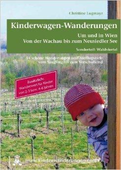 Kinderwagen - Wanderungen um und in Wien von der Wachau bis zum Neusiedler See, Sonderteil Waldviertel: Zusätzlich Wanderwert für Kinder von 2 - 3 bzw. 4 - 6 Jahren ( 1. Januar 2014 )