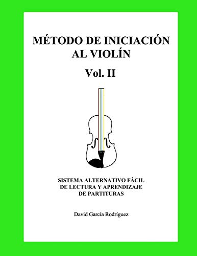 MÉTODO DE INICIACIÓN AL VIOLÍN. VOL. II: SISTEMA ALTERNATIVO PARA LA LECTURA Y APRENDIZAJE DE PARTITURAS