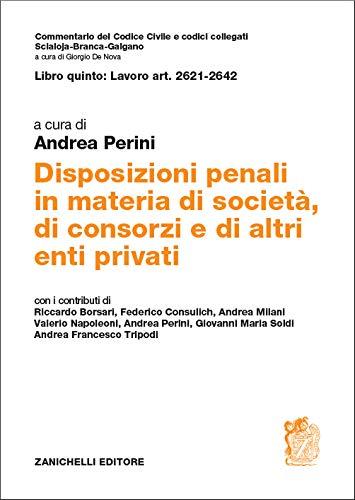 Libro quinto: Lavoro Art. 2621-2642. Disposizioni penali in materia di società, di consorzi e di altri enti privati (Commentario del codice civile)