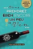 Vous prendrez bien encore un peu de vin: Carnet de dégustations de vins à remplir | Pour amateurs de vins | Idéal pour noter ses impressions