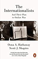 The Internationalists: And Their Plan to Outlaw War