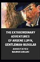the extraordinary adventures of arsene lupin, gentleman-burglar Annotated: [Classic Tales Edition]
