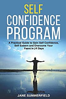 Self Confidence Program: A Practical Guide to Gain Self Confidence, Self Esteem and Overcome Your Fears in 14 Days