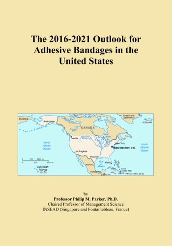 The 2016-2021 Outlook for Adhesive Bandages in the United States