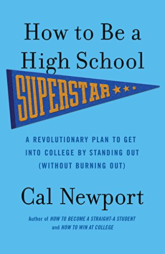 How to Be a High School Superstar: A Revolutionary Plan to Get into College by Standing Out (Without Burning Out) (English Edition)