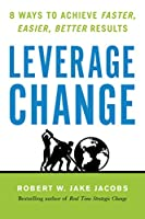 Leverage Change: 8 Ways to Achieve Faster, Easier, Better Results