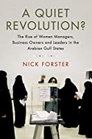 A Quiet Revolution?: The Rise Of Women Managers, Business Owners And Leaders In The Arabian Gulf States