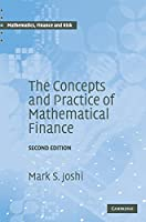 The Concepts and Practice of Mathematical Finance (Mathematics, Finance and Risk) by Mark S. Joshi(2008-11-17)