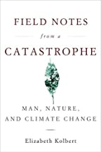 Field Notes from a Catastrophe: Man, Nature, and Climate Change by Elizabeth Kolbert (2006-03-07)