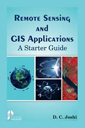 Remote Sensing And Gis Applications: A Starter Guide P/B [Paperback] D.C. Joshi