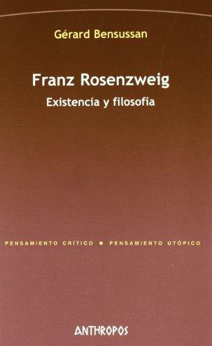 Franz Rosenzweig. Existencia Y Filosofía (PENSAMIENTO CRÍTICO, PENSAMIENTO UTÓPICO)