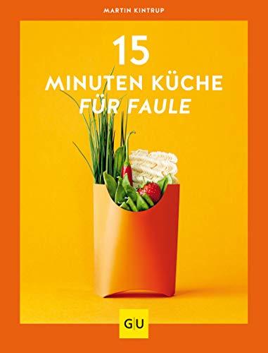 15-Minuten-Küche für Faule (GU Themenkochbuch)