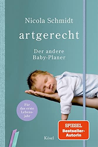 artgerecht - Der andere Baby-Planer: Für das erste Lebensjahr