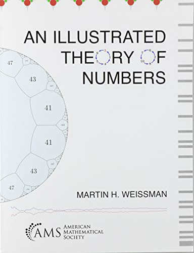 Compare Textbook Prices for An Illustrated Theory of Numbers  ISBN 9781470463717 by Martin H. Weissman