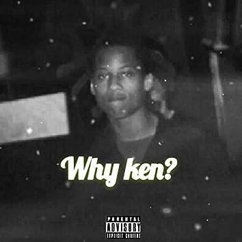 Why Ken??