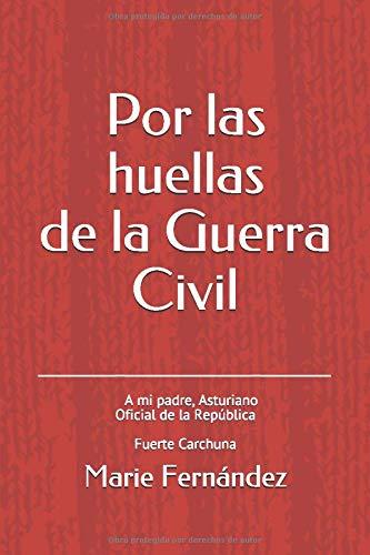 Por las huellas de la Guerra Civil: A mi Padre, Asturiano Oficial de la República Fuerte Carchuna
