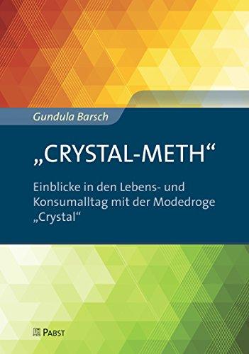 """""""CRYSTAL-METH"""" – Einblicke in den Lebens- und Konsumalltag mit der Modedroge """"Crystal"""" (German Edition)"""