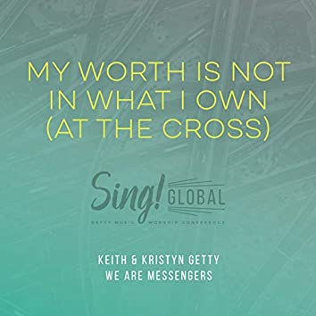 My Worth Is Not In What I Own (At The Cross) (Live)