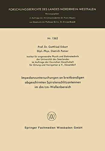 Impedanzuntersuchungen an breitbandigen abgeschirmten Spiralenschlitzantennen im dm/cm-Wellenbereich (Forschungsberichte des Landes Nordrhein-Westfalen, 1666, Band 1666)