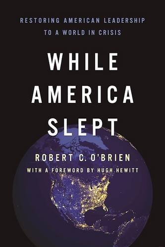 While America Slept: Restoring American Leadership to a World in Crisis by Robert C. O'Brien (2016-09-06)