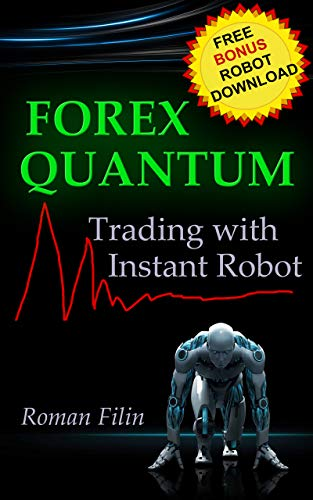 FOREX QUANTUM: Trading with Instant Robot. Software Included. Quantum Mechanics mathematical approach. Tired Losing Money? Start Trading News in Minutes. (English Edition)