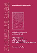The Perception of Maritime Space in Traditional Chinese Sources (East Asian Economic and Socio-cultural Studies - East Asian Maritime History) (Chinese and English Edition)