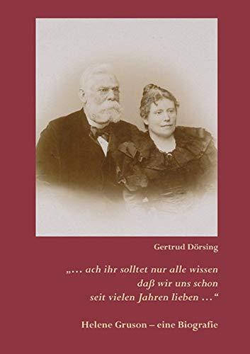 """""""… ach ihr solltet nur alle wissen daß wir uns schon seit vielen Jahren lieben …"""": Helene Gruson – Die zweite Frau"""