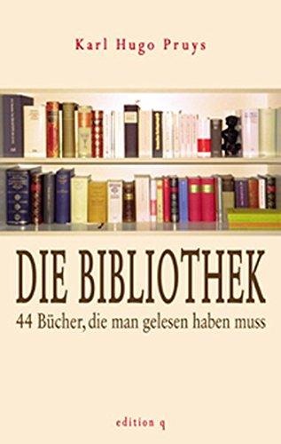 Die Bibliothek. 44 Bücher, die man gelesen haben muss