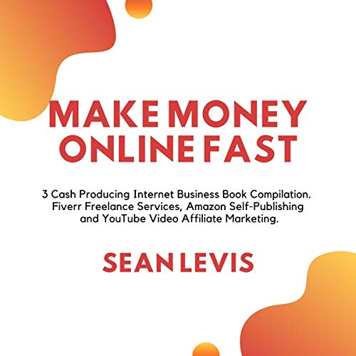 Make Money Online Fast: 3 Cash Producing Internet Business Book Compilation. Fiverr Freelance Services, Amazon Self-Publishing and YouTube Video Affiliate Marketing. (English Edition)