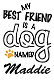 My Best Friend Is A Dog Named Maddie: Best and Great Gift for Dogs Lovers Owners | Funny Dog Lover Gift Journal Notebook | Perfect For Someone Who Owns a Cute Dog Named Maddie