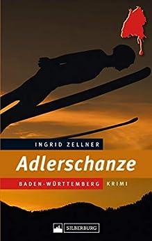 Adlerschanze: Baden-Württemberg-Krimi von [Ingrid Zellner]