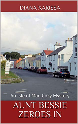 Aunt Bessie Zeroes In (An Isle of Man Cozy Mystery Book 26) by [Diana Xarissa]