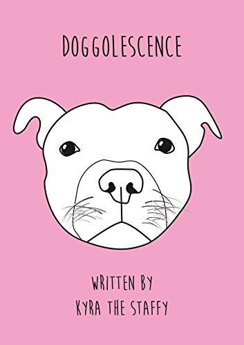 Doggolescence: Poems by Kyra The Staffy