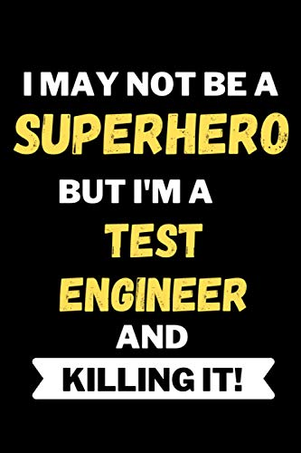 I May Not Be A Superhero But I\'m A Test Engineer And Killing It!: Journal/Lined Notebook Gift For Test Engineers Funny Appreciation Recognition Gift 110 Blank Lined Pages 6x9 inches Matte Finish Cover