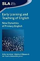 Early Learning and Teaching of English: New Dynamics of Primary English (Second Language Acquisition)