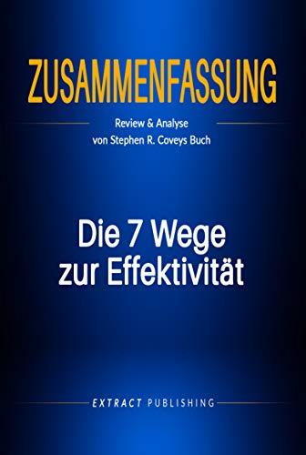 Zusammenfassung: Die 7 Wege zur Effektivität: Review & Analyse von Stephen R. Coveys Buch