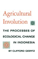 Agricultural Involution: The Processes of Ecological Change in Indonesia