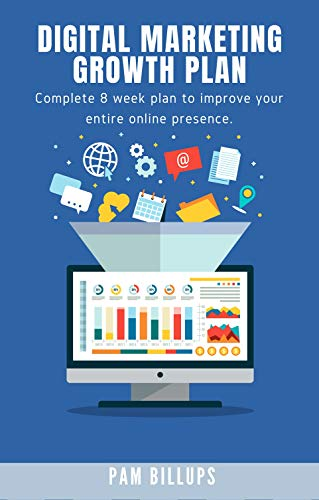 Digital Marketing Growth Plan: Complete 8 week plan to improve your entire online...