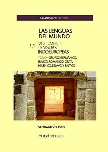 Las lenguas del mundo. Volumen 1: lenguas indoeuropeas.: Tomo 1: grupos germánico, itálico, románico, celta, helénico, eslavo y báltico