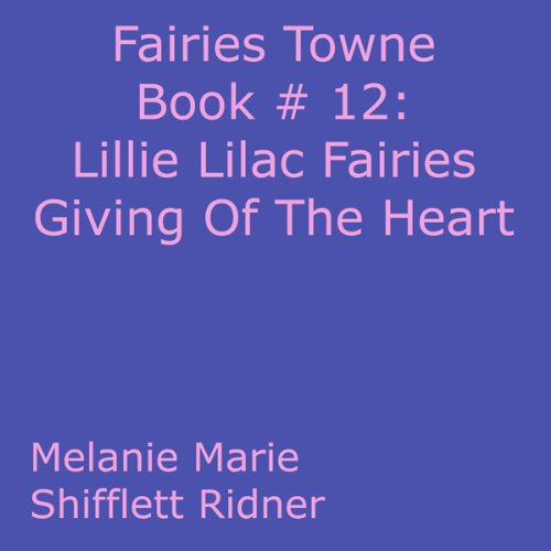 Lillie Lilac Fairies Giving Of The Heart     Fairies Towne Book # 12              By:                                                                                                                                 Melanie Marie Shifflett Ridner                               Narrated by:                                                                                                                                 John Hanks                      Length: 5 mins     Not rated yet     Overall 0.0