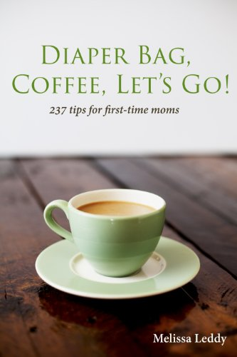 Diaper Bag, Coffee, Let's Go! 237 Tips for First-Time Moms (English Edition)