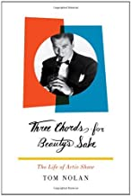 Three Chords for Beauty's Sake: The Life of Artie Shaw by Tom Nolan (9-Jul-2010) Hardcover