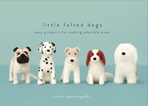 Little Felted Dogs: Easy Projects for Making Adorable Needle Felted Pups (English Edition)